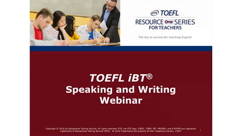 TOEFL iBT® Speaking and Writing Webinar